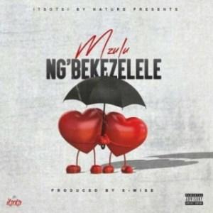 Mzulu - Ng'bekezelele (Official)